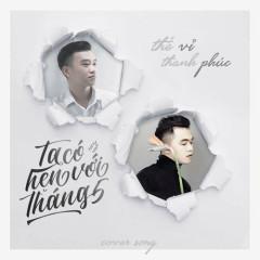 Ta Có Hẹn Với Tháng Năm (Single) - Thế Vỉ, Thanh Phúc