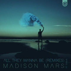All They Wanna Be (Remixes) - Madison Mars