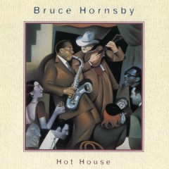 Hot House - Bruce Hornsby,The Range