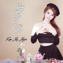 Ngày Anh Nói I Love You (Single) - Kim Ny Ngọc