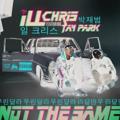 Not the Same (Single) - iLL Chris, Jay Park