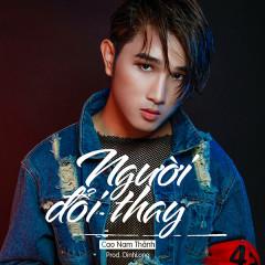 Người Đổi Thay (DinhLong Mix) (Single) - Cao Nam Thành, DinhLong
