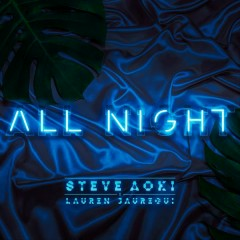 All Night - Steve Aoki,Lauren Jauregui