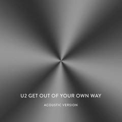 Get Out Of Your Own Way (Acoustic Version) - U2