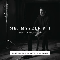 Me, Myself & I (Marc Stout & Scott Svejda Remix) - G-Eazy,Bebe Rexha