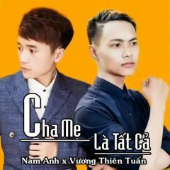 Cha Mẹ Là Tất Cả (Single) - Vương Thiên Tuấn, Nam Anh