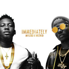 Immediately (Single) - Mystro, Wizkid