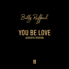 You Be Love (Acoustic Version) - Billy Raffoul