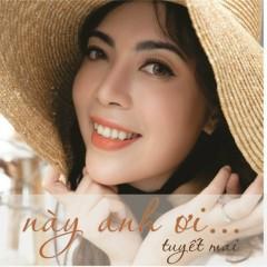 Này Anh Ơi… (Single) - Tuyết Mai