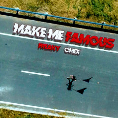 Make Me Famous (Single) - CM1X, Freaky
