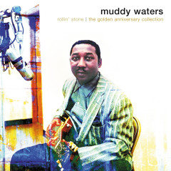 Rollin' Stone: The Golden Anniversary Collection - Muddy Waters