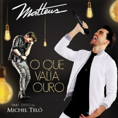 O Que Valia Ouro - Matteus,Michel Teló