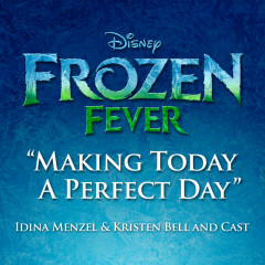 Making Today a Perfect Day - Idina Menzel,Kristen Bell,Cast of Frozen Fever