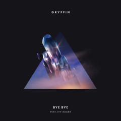 Bye Bye (Single) - Gryffin