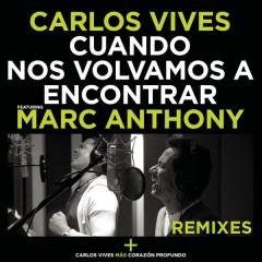 Cuando Nos Volvamos a Encontrar - Remixes - Carlos Vives,Marc Anthony