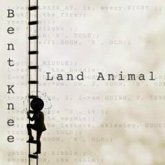 Land Animal - Bent Knee
