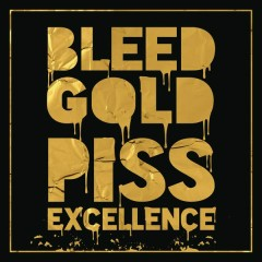 Bleed Gold, Piss Excellence
