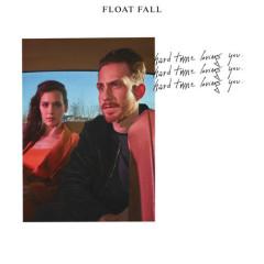Hard Time Loving You (Single) - Float Fall