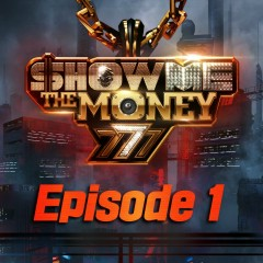 Show Me The Money 777 Episode 1