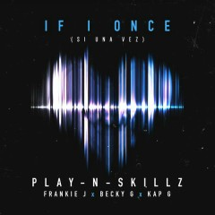 Si Una Vez ((If I Once)[English Version]) - Play-N-Skillz,Frankie J,Becky G,Kap G