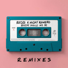 Where Would We Be (Remixes, Vol. 2) - Rozes, Nicky Romero