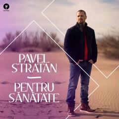 Pentru Sănătate (Single) - Pavel Stratan