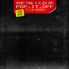 Pop It Off (Single) - Henry Fong, Vlien Boy