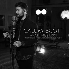 What I Miss Most (Acoustic, 1 Mic 1 Take / Live from Abbey Road Studios) - Calum Scott