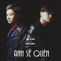 Anh Sẽ Quên (Single) - KNK Tô Huy, Khả Quân
