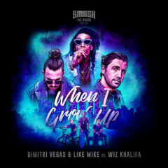 When I Grow Up (Single) - Dimitri Vegas, Like Mike, Wiz Khalifa