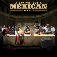 A Day Without A Mexican (Single) - Kap G