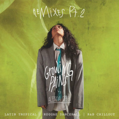 Growing Pains (Remixes, Pt. 2) - Alessia Cara