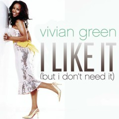 I Like It (But I Don't Need It) (Remix 5 Pack) - Vivian Green