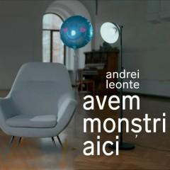 Avem Monstri Aici (Single) - Andrei Leonte