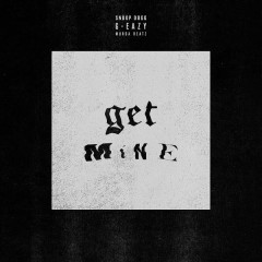 Get Mine - G-Eazy,Snoop Dogg