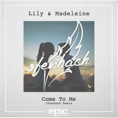 Come to Me (Radio Edit) - Lily & Madeleine,Ofenbach