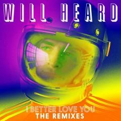 I Better Love You (Remixes) - Will Heard