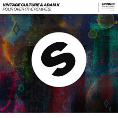Pour Over (The Remixes) - Vintage Culture, Adam K
