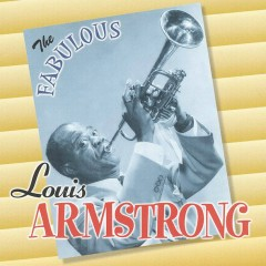 The Fabulous Louis Armstrong - Louis Armstrong