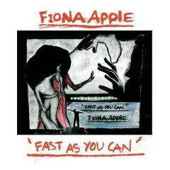 Fast As You Can - Fiona Apple