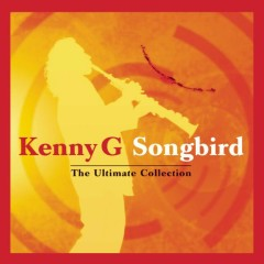Songbird - The Ultimate Collection - Kenny G