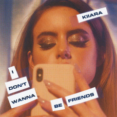 I Don't Wanna Be Friends (Single) - Kiiara