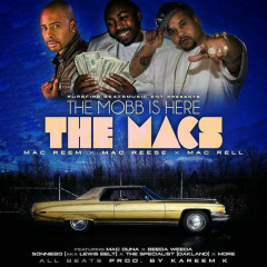 The Mobb Is Here: The Macs - Mac Reem, Mac Reese, Mac Rell