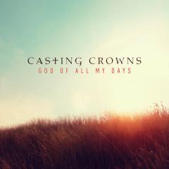 God of All My Days (Radio Edit) - Casting Crowns