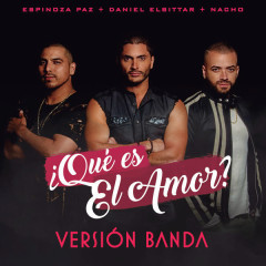 ¿Qué Es El Amor? (Versíon Banda) - Daniel Elbittar, Espinoza Paz, Nacho