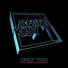 Only You (Amine Edge & DANCE Remix) - Shift K3Y
