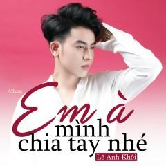 Em À Mình Chia Tay Nhé (EP) - Lê Anh Khôi