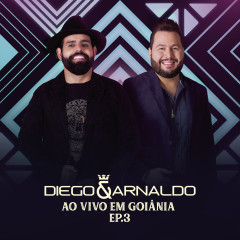 Ao Vivo em Goiânia (EP 3) - Diego & Arnaldo