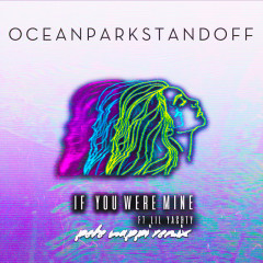 If You Were Mine - Ocean Park Standoff,Lil Yachty