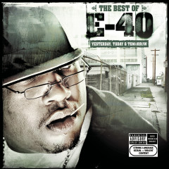 The Best of E-40: Yesterday, Today and Tomorrow - E-40